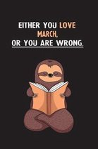 Either You Love March, Or You Are Wrong.