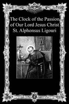Boek cover The Clock of the Passion of Our Lord Jesus Christ van St Alphonsus Ligouri