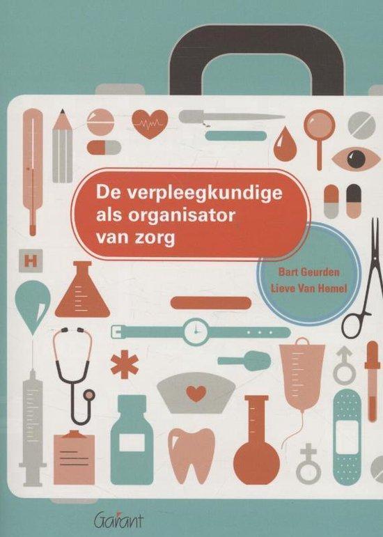 De verpleegkundige als organisator van zorg - Bart Geurden |
