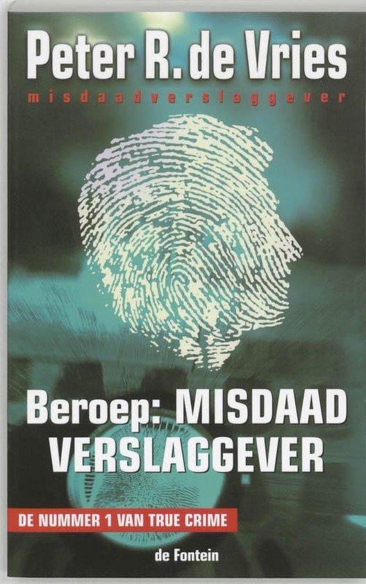 Beroep : misdaadverslaggever - Peter R. de Vries |