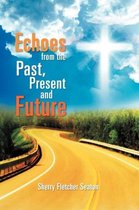Echoes from the Past, Present and Future