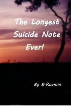 The Longest Suicide Note Ever!