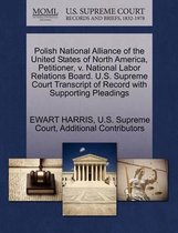 Polish National Alliance of the United States of North America, Petitioner, V. National Labor Relations Board. U.S. Supreme Court Transcript of Record with Supporting Pleadings