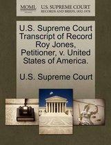 U.S. Supreme Court Transcript of Record Roy Jones, Petitioner, V. United States of America.