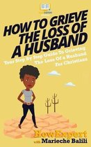 How To Grieve The Loss Of a Husband
