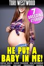 He Put a Baby In Me! : 7 Breeding Stories (Fertile Brats Older Younger Age Difference Collection Age gap Pregnancy Bundle)