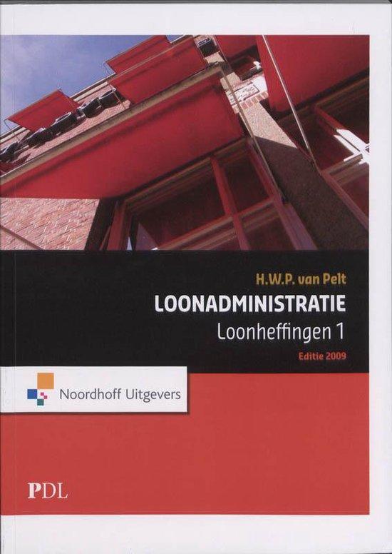 Loonadministratie / Editie 2009 / Deel Loonheffing 1 - H.W.P. van Pelt |