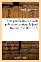 These pour la licence l'acte public sera soutenu le jeudi 16 aout 1855,