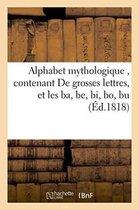 Alphabet mythologique, contenant 1 Degrees. De grosses lettres, et les ba, be, bi, bo, bu