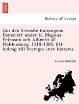 Om Den Svenske Konungens Domsrätt Under K. Magnus Eriksson Och Albrekt AF Meklenburg. 1319-1389. Ett Bidrag Till Sveriges Inre Historia.