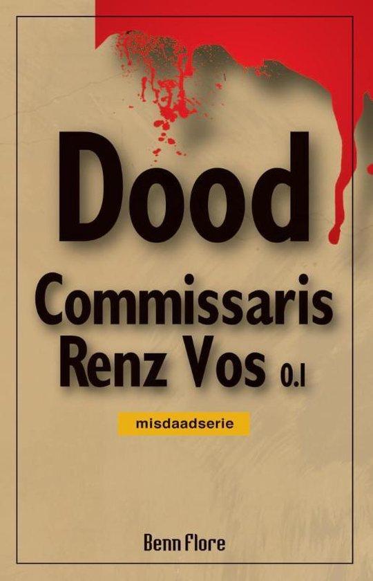 Commissaris Renz Vos - Commissaris Renz Vos 0.1 Bundel 1 - Benn Flore  