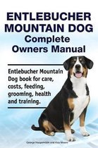 Entlebucher Mountain Dog Complete Owners Manual. Entlebucher Mountain Dog book for care, costs, feeding, grooming, health and training.