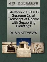 Edelstein V. U S U.S. Supreme Court Transcript of Record with Supporting Pleadings