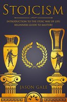 Stoicism: Introduction To The Stoic Way of Life: Beginners Guide To Mastery