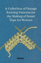 A Collection of Vintage Knitting Patterns for the Making of Smart Tops for Women