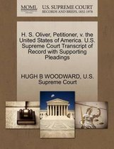 H. S. Oliver, Petitioner, V. the United States of America. U.S. Supreme Court Transcript of Record with Supporting Pleadings