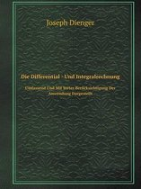 Die Differential - Und Integralrechnung Umfassend Und Mit Steter Berucksichtigung Der Anwendung Dargestellt
