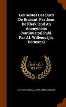 Les Gestes Des Ducs de Brabant, Par Jean de Klerk [And an Anonymous Continuator] Publ. Par J.F. Willems (J.H. Bormans)