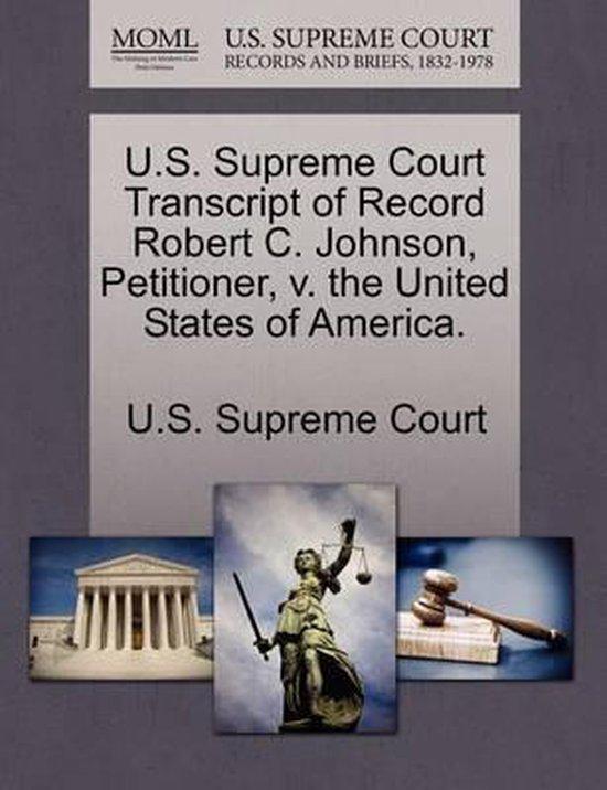 U.S. Supreme Court Transcript of Record Robert C. Johnson, Petitioner, V. the United States of America.