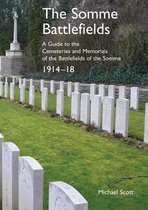 The Somme Battlefields. A Guide to the Cemeteries and Memorials of the Battlefields of the Somme 1914-18
