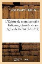 L'Epistre de monsieur saint Estienne, chantee en son eglise de Reims