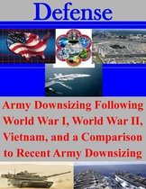 Army Downsizing Following World War I, World War II, Vietnam, and a Comparison to Recent Army Downsizing