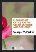 Elements of Optics for the Use of Schools and Colleges