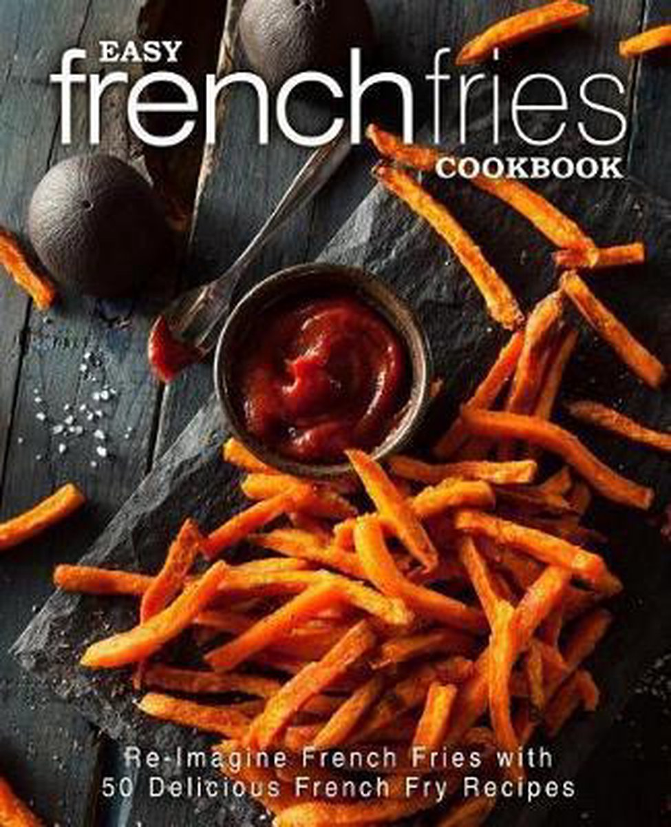 Bol Com Easy French Fries Cookbook Booksumo Press 9781544144283 Boeken