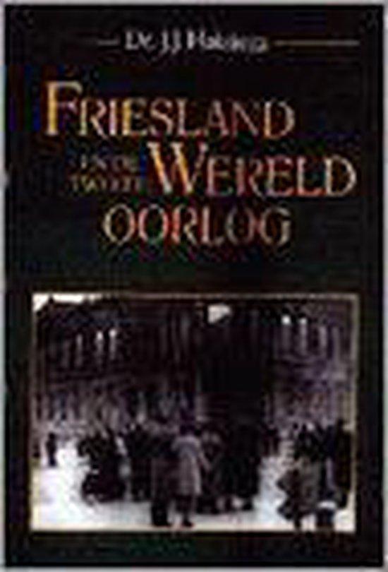 Friesland En De Tweede Wereldoorlog - J.J. Huizina  