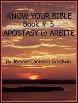 APOSTASY to ARBITE - Book 5 - Know Your Bible