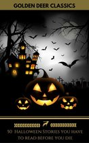 50 Halloween Stories you have to read before you die (Golden Deer Classics)