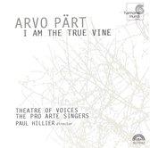 Part: I Am The True Vine / Paul Hillier, Theatre of Voices, Pro Arte Singers