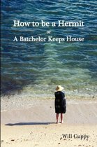 How to be a Hermit, or a Batchelor Keeps House