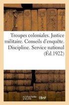 Troupes coloniales. Justice militaire. Conseils d'enquete. Discipline. Service national