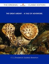 The Great Airship. - A Tale of Adventure. - The Original Classic Edition
