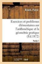 Exercices et problemes elementaires sur l'arithmetique et la geometrie pratique. Partie 1