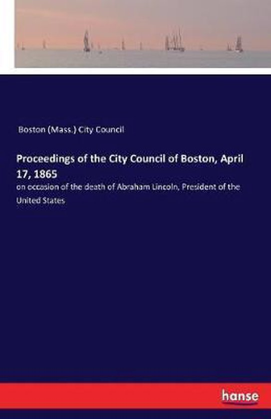 Proceedings of the City Council of Boston, April 17, 1865