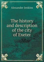 The History and Description of the City of Exeter