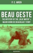 BEAU GESTE: The Mystery of the ''Blue Water'' & Major Henri de Beaujolais' Story (Adventure Novels)