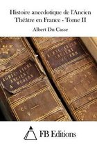 Histoire Anecdotique de l'Ancien Th tre En France - Tome II