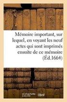 Memoire important, sur lequel, en voyant les neuf actes qui sont imprimes ensuite de ce memoire