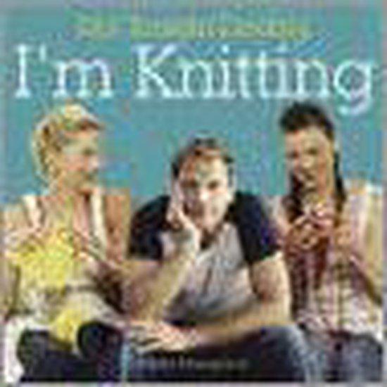 Not Tonight Darling, I'm Knitting