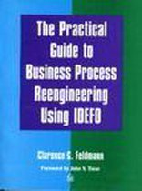 The Practical Guide to Business Process Reengineering Using IDEFO