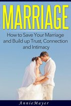 Marriage: How to Save Your Marriage and Build up Trust, Connection and Intimacy