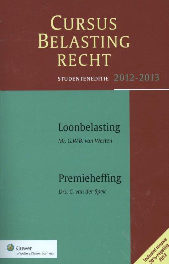 Cursus belastingrecht/ Loonbelasting / premieheffing / deel Studenteneditie 2012-2013 - G.B.W. Van Westen |