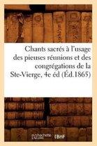 Chants sacres a l'usage des pieuses reunions et des congregations de la Ste-Vierge, 4e ed (Ed.1865)