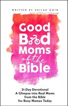 Good Bad Moms of the Bible 21-Day Devotional