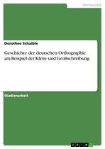 Geschichte der deutschen Orthographie am Beispiel der Klein- und Großschreibung