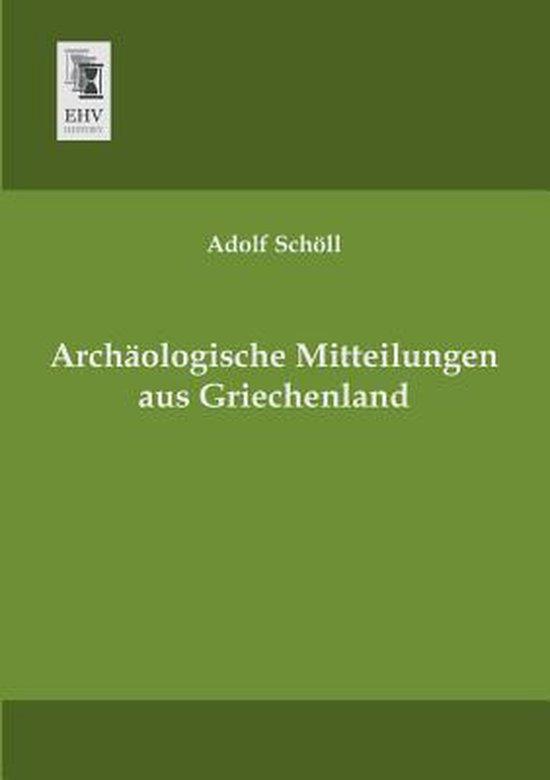 Boek cover Archaologische Mitteilungen Aus Griechenland van Adolf Schöll (Paperback)