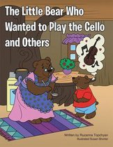 The Little Bear Who Wanted to Play the Cello and Others